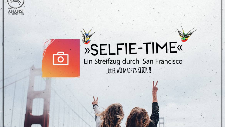 »SELFIE – TIME« / Ein Streifzug durch San Francisco / Oder wo macht's klick…