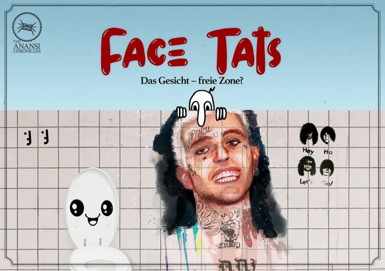 Face Tats – Das Gesicht – freie Zone?